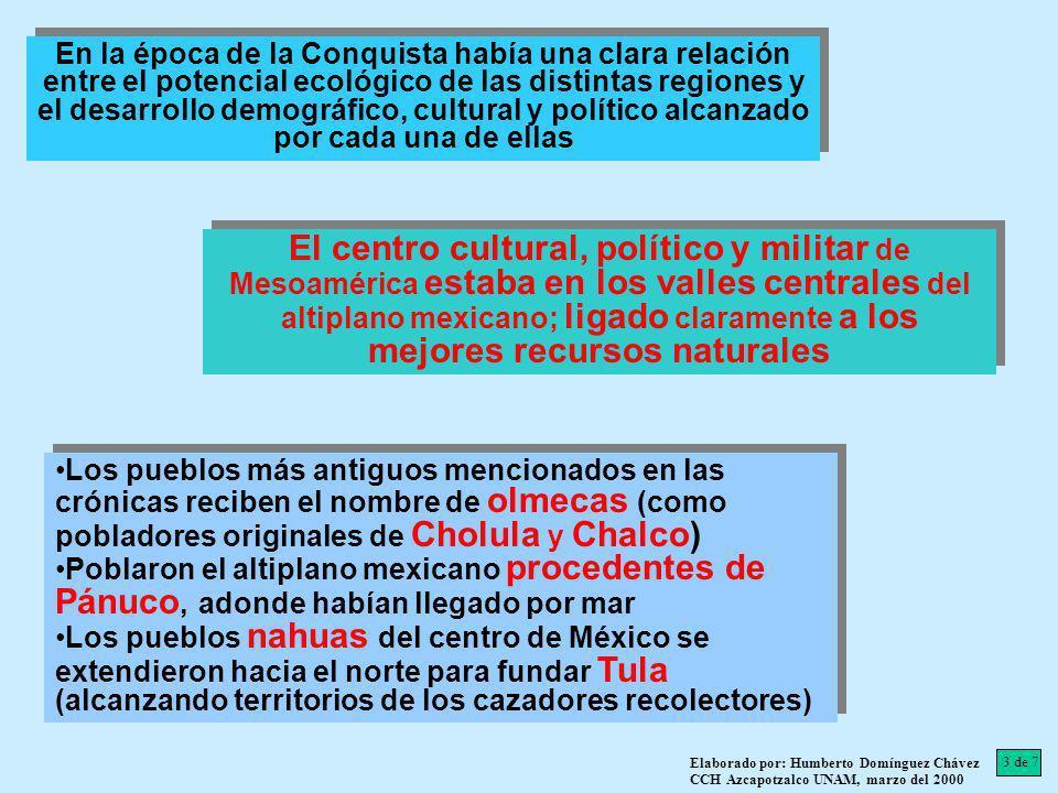 En la época de la Conquista había una clara relación entre el potencial ecológico de las distintas regiones y el desarrollo demográfico, cultural y po