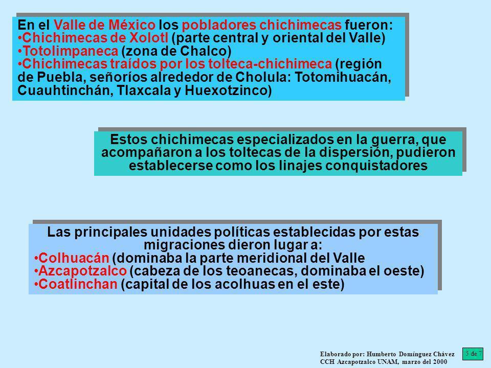En el Valle de México los pobladores chichimecas fueron: Chichimecas de Xolotl (parte central y oriental del Valle) Totolimpaneca (zona de Chalco) Chi