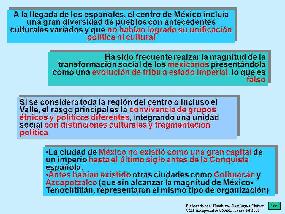 A la llegada de los españoles, el centro de México incluía una gran diversidad de pueblos con antecedentes culturales variados y que no habían logrado