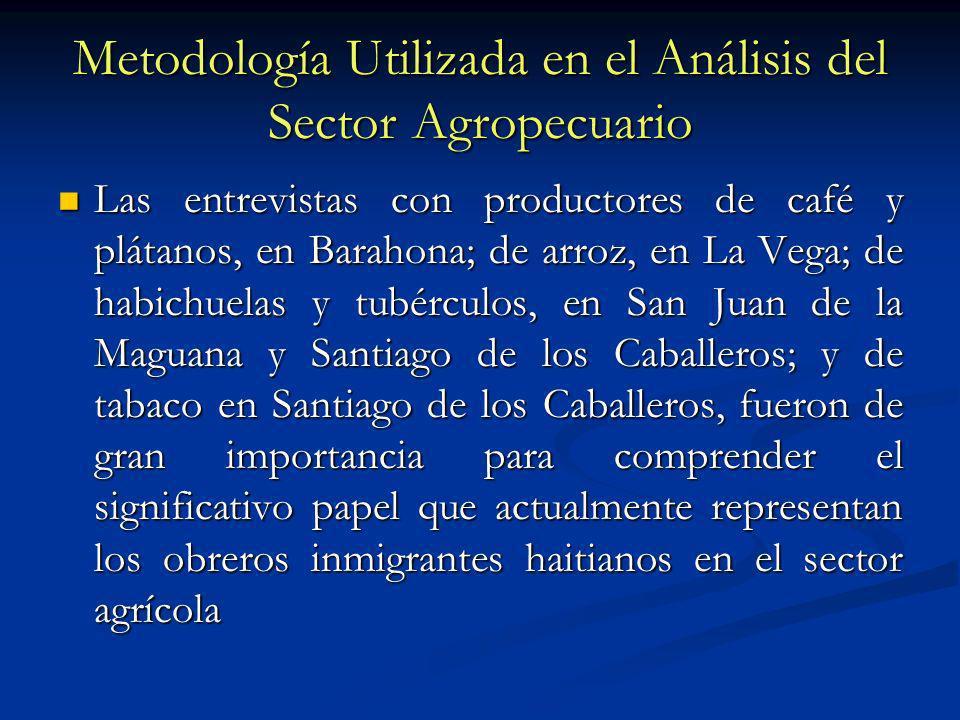 Metodología Utilizada en el Análisis del Sector Agropecuario Las entrevistas con productores de café y plátanos, en Barahona; de arroz, en La Vega; de