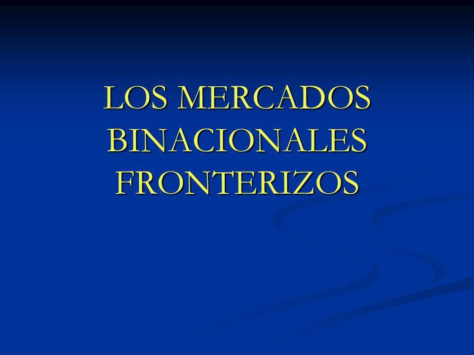 LOS MERCADOS BINACIONALES FRONTERIZOS