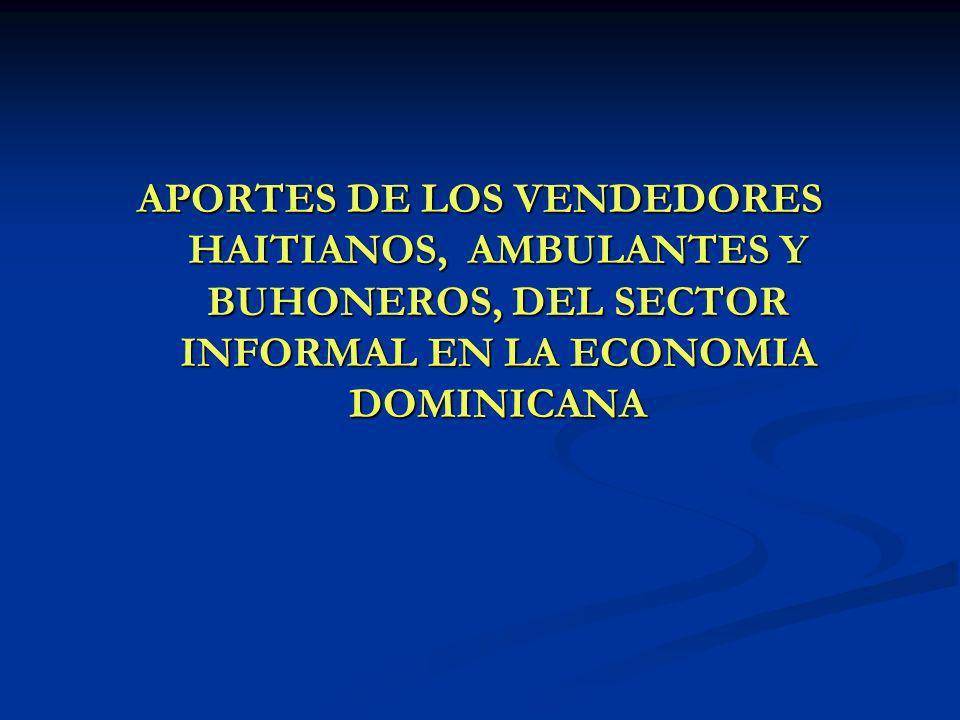 APORTES DE LOS VENDEDORES HAITIANOS, AMBULANTES Y BUHONEROS, DEL SECTOR INFORMAL EN LA ECONOMIA DOMINICANA