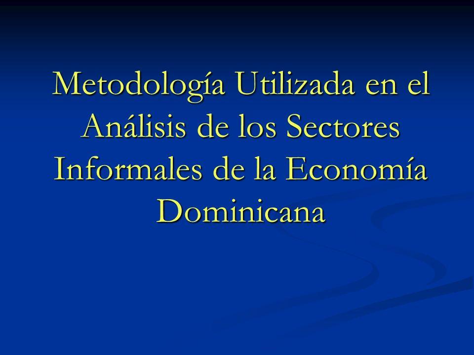 Metodología Utilizada en el Análisis de los Sectores Informales de la Economía Dominicana
