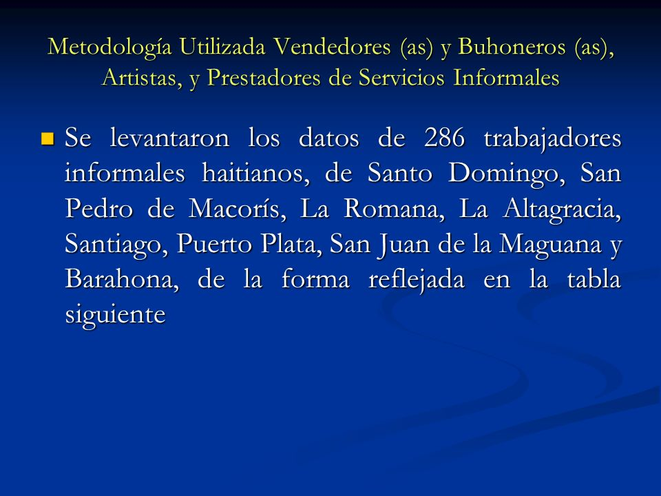 Metodología Utilizada Vendedores (as) y Buhoneros (as), Artistas, y Prestadores de Servicios Informales Se levantaron los datos de 286 trabajadores in
