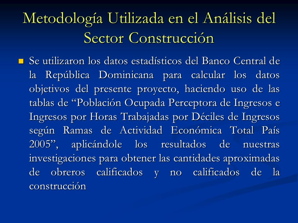 Metodología Utilizada en el Análisis del Sector Construcción Se utilizaron los datos estadísticos del Banco Central de la República Dominicana para ca