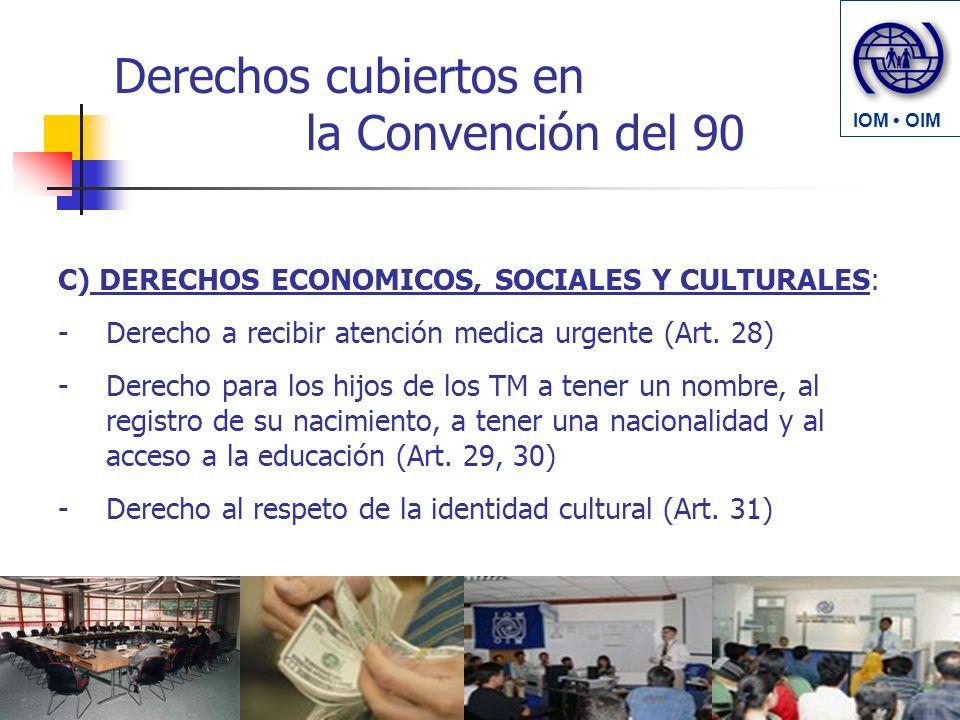 Derechos cubiertos en la Convención del 90 C) DERECHOS ECONOMICOS, SOCIALES Y CULTURALES: -Derecho a recibir atención medica urgente (Art. 28) -Derech