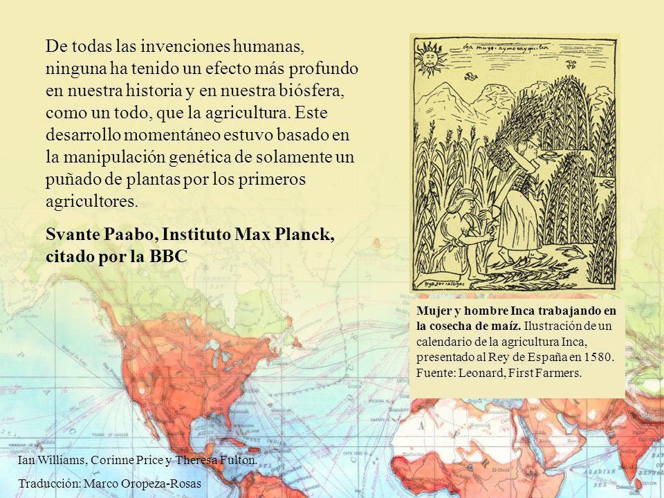 De todas las invenciones humanas, ninguna ha tenido un efecto más profundo en nuestra historia y en nuestra biósfera, como un todo, que la agricultura