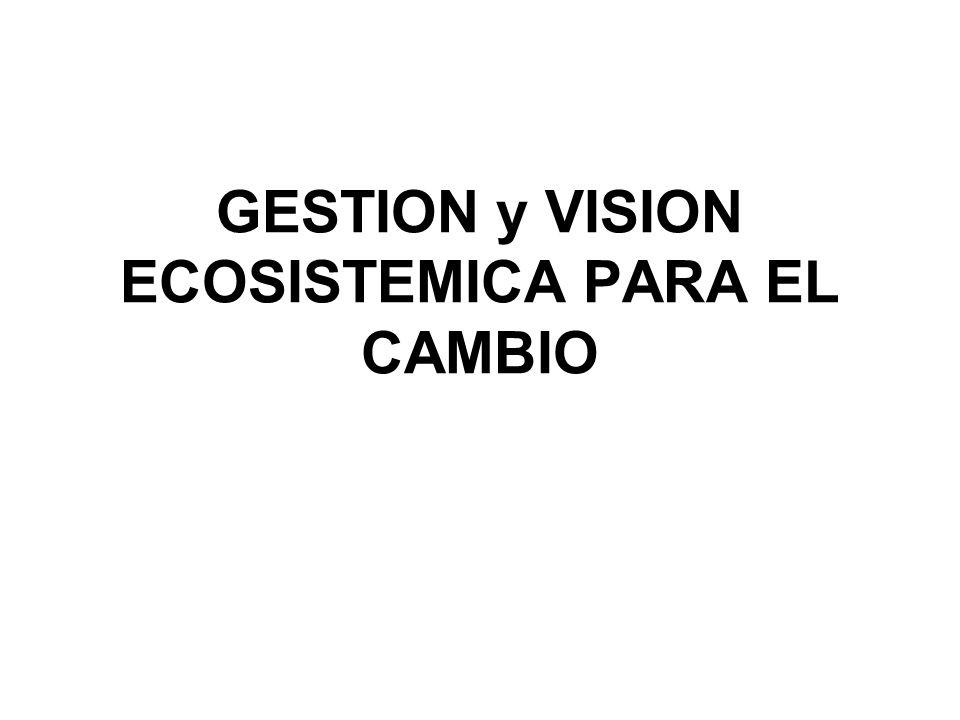 GESTION y VISION ECOSISTEMICA PARA EL CAMBIO