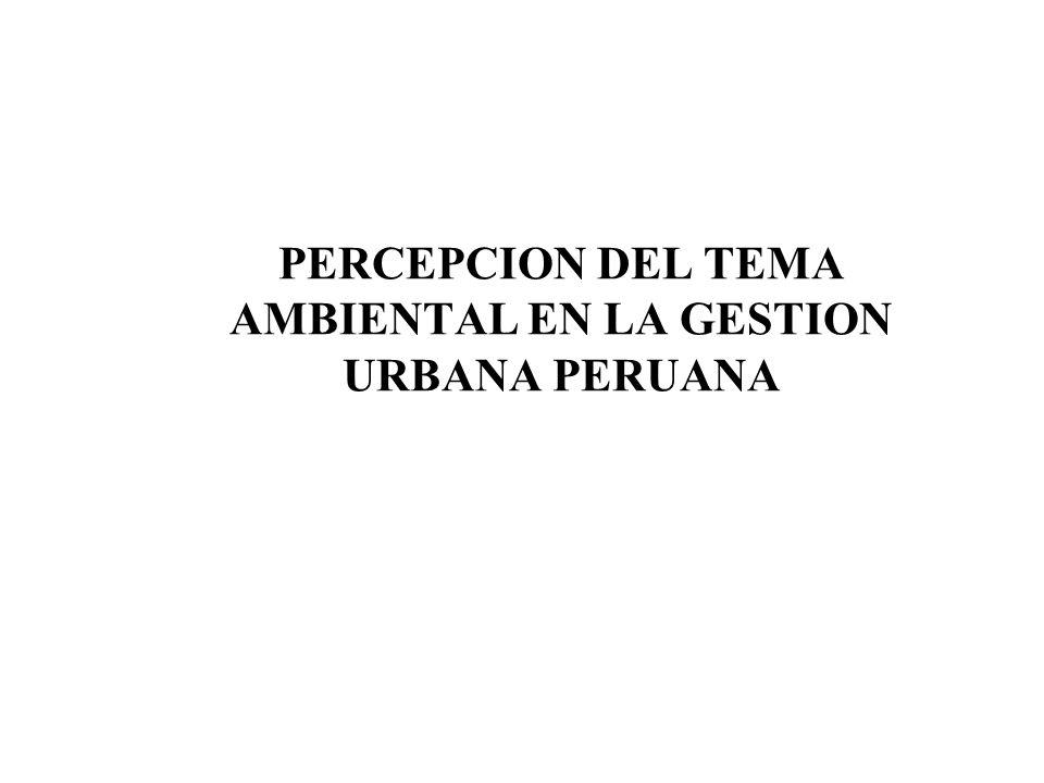 PERCEPCION DEL TEMA AMBIENTAL EN LA GESTION URBANA PERUANA