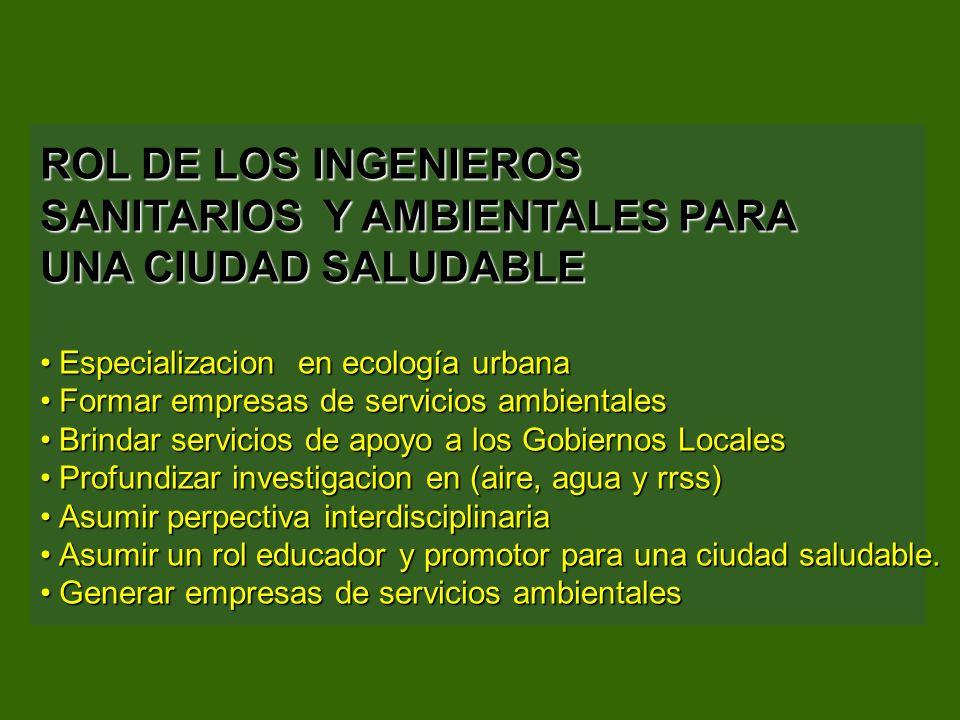 ROL DE LOS INGENIEROS SANITARIOS Y AMBIENTALES PARA UNA CIUDAD SALUDABLE Especializacion en ecología urbanaEspecializacion en ecología urbana Formar e