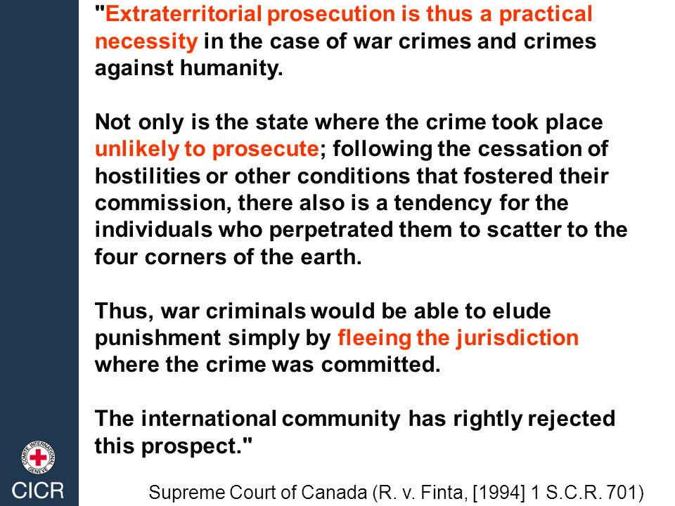 Extraterritorial prosecution is thus a practical necessity in the case of war crimes and crimes against humanity.