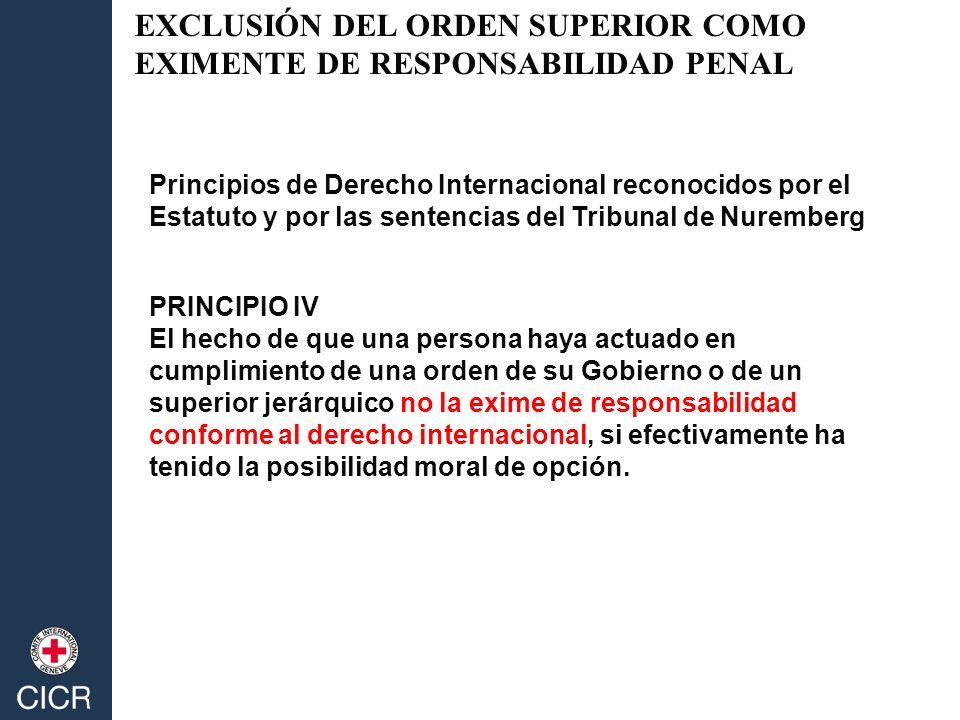 Principios de Derecho Internacional reconocidos por el Estatuto y por las sentencias del Tribunal de Nuremberg PRINCIPIO IV El hecho de que una person