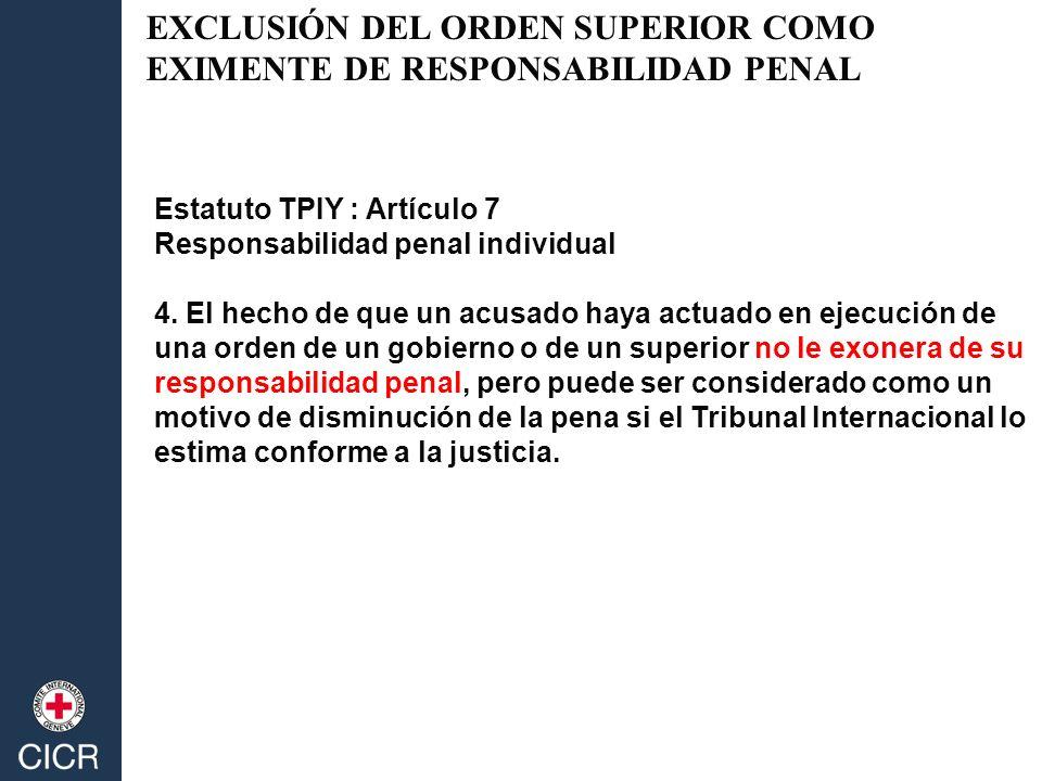Estatuto TPIY : Artículo 7 Responsabilidad penal individual 4. El hecho de que un acusado haya actuado en ejecución de una orden de un gobierno o de u