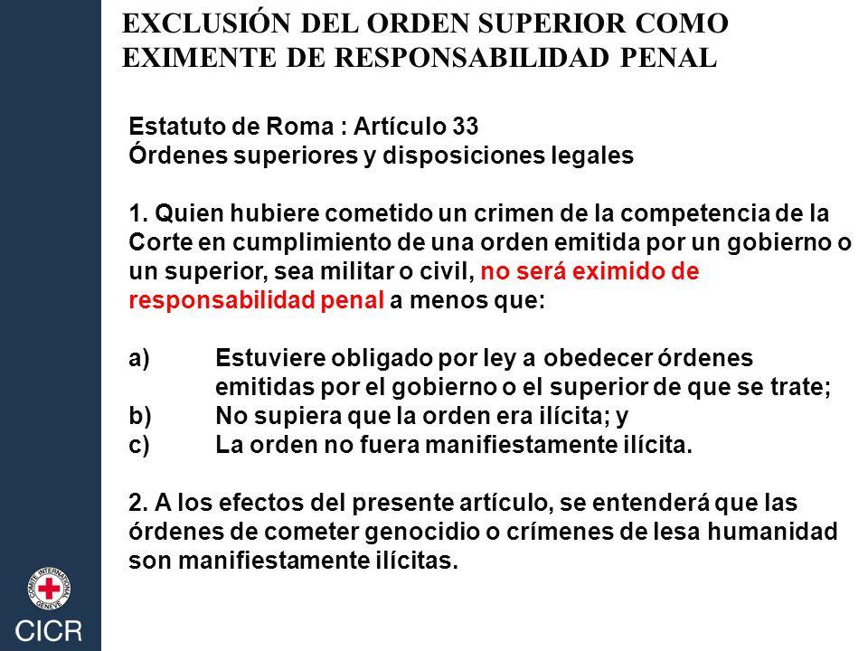 Estatuto de Roma : Artículo 33 Órdenes superiores y disposiciones legales 1. Quien hubiere cometido un crimen de la competencia de la Corte en cumplim