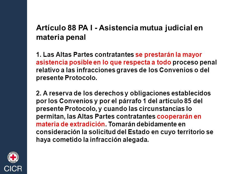 Artículo 88 PA I - Asistencia mutua judicial en materia penal 1. Las Altas Partes contratantes se prestarán la mayor asistencia posible en lo que resp