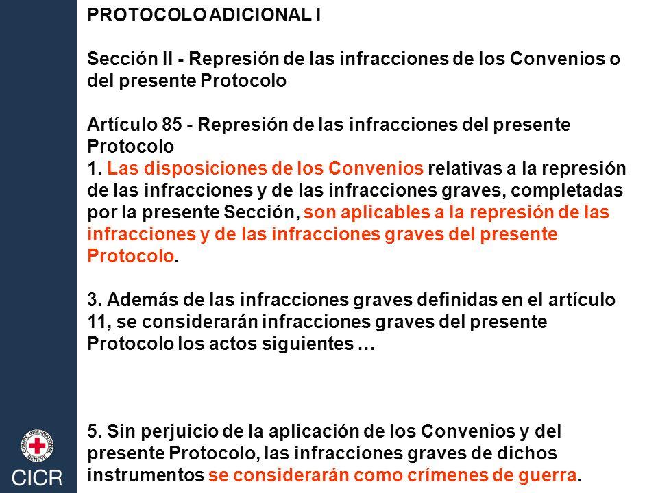 CONVENIOS DE GINEBRA (artículos 50/51/130/147) 12 infracciones especificas PROTOCOLO ADICIONAL I (artículos 11; 85) 12 infracciones específicas contra personas o bienes protegidos en CONFLICTOS ARMADOS INTERNACIONALES Definición de los crímenes de guerra