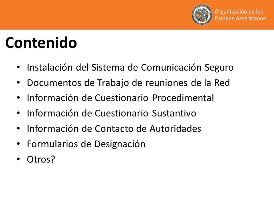 Contenido Instalación del Sistema de Comunicación Seguro Documentos de Trabajo de reuniones de la Red Información de Cuestionario Procedimental Información de Cuestionario Sustantivo Información de Contacto de Autoridades Formularios de Designación Otros