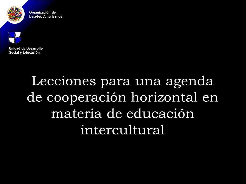 Organización de Estados Americanos Lecciones para una agenda de cooperación horizontal en materia de educación intercultural Unidad de Desarrollo Social y Educación