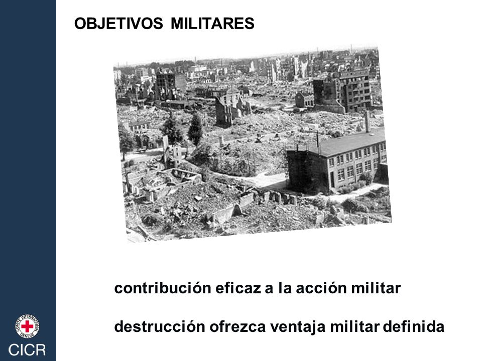 OBJETIVOS MILITARES contribución eficaz a la acción militar destrucción ofrezca ventaja militar definida