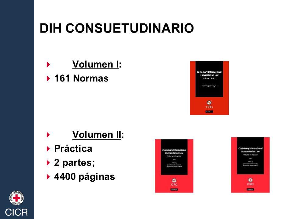 DIH CONSUETUDINARIO Volumen I: 161 Normas Volumen II: Práctica 2 partes; 4400 páginas