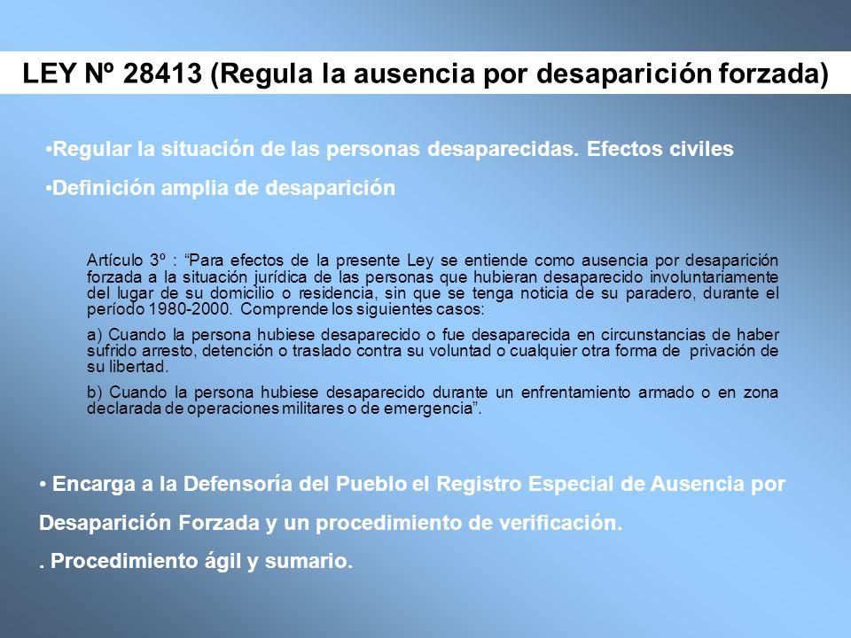 Artículo 3º : Para efectos de la presente Ley se entiende como ausencia por desaparición forzada a la situación jurídica de las personas que hubieran