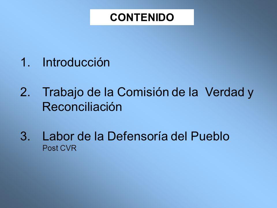 CONTENIDO 1.Introducción 2.Trabajo de la Comisión de la Verdad y Reconciliación 3.Labor de la Defensoría del Pueblo Post CVR