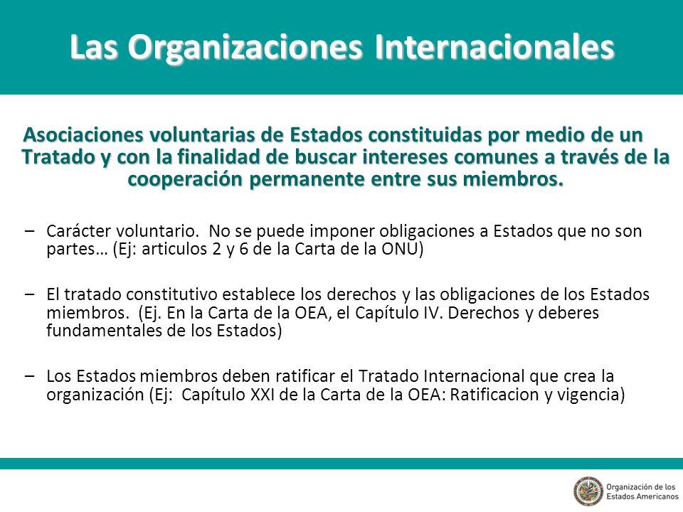 Asociaciones voluntarias de Estados constituidas por medio de un Tratado y con la finalidad de buscar intereses comunes a través de la cooperación permanente entre sus miembros.