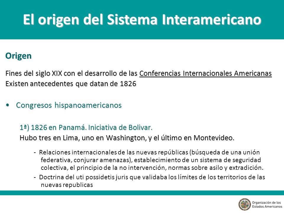 Origen Fines del siglo XIX con el desarrollo de las Conferencias Internacionales Americanas Existen antecedentes que datan de 1826 Congresos hispanoamericanosCongresos hispanoamericanos 1ª) 1826 en Panamá.