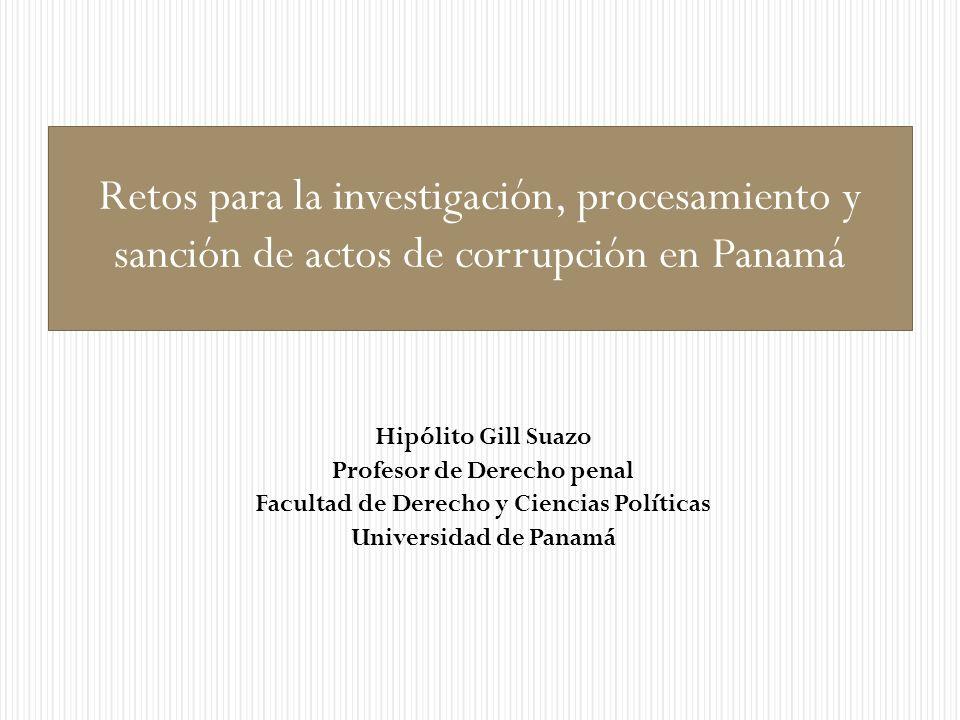 Hipólito Gill Suazo Profesor de Derecho penal Facultad de Derecho y Ciencias Políticas Universidad de Panamá Retos para la investigación, procesamient