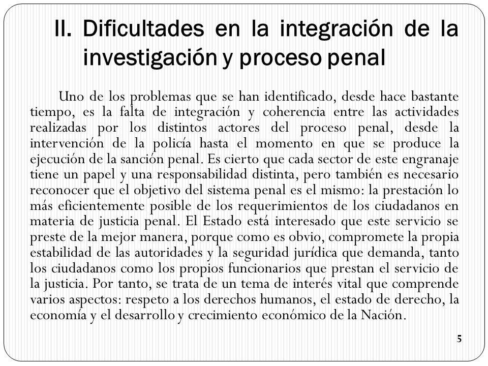 II. Dificultades en la integración de la investigación y proceso penal Uno de los problemas que se han identificado, desde hace bastante tiempo, es la