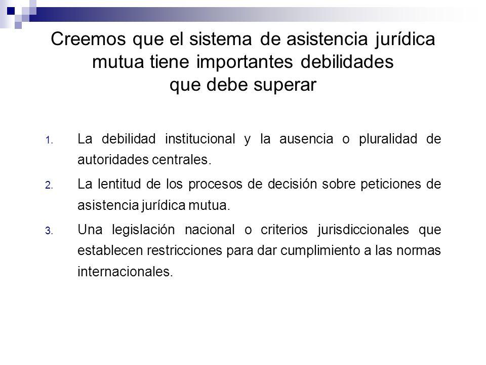 Creemos que el sistema de asistencia jurídica mutua tiene importantes debilidades que debe superar 1.