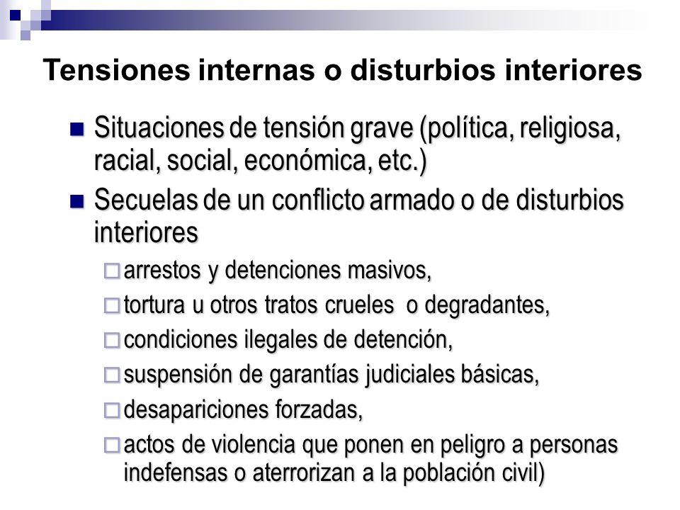 Tensiones internas o disturbios interiores Situaciones de tensión grave (política, religiosa, racial, social, económica, etc.) Situaciones de tensión