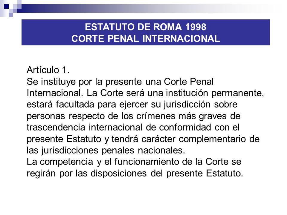 ESTATUTO DE ROMA 1998 CORTE PENAL INTERNACIONAL Artículo 1. Se instituye por la presente una Corte Penal Internacional. La Corte será una institución