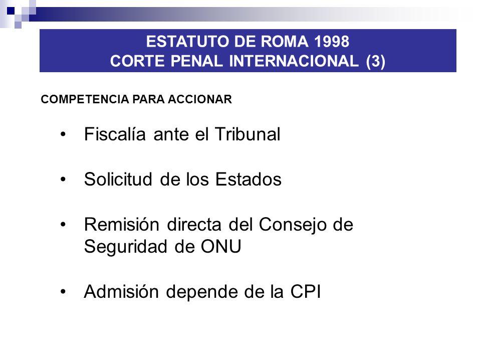 Fiscalía ante el Tribunal Solicitud de los Estados Remisión directa del Consejo de Seguridad de ONU Admisión depende de la CPI ESTATUTO DE ROMA 1998 C