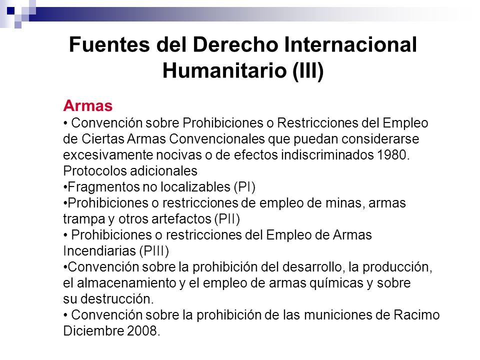 Fuentes del Derecho Internacional Humanitario (IV) Derecho Interno Constituciones Nacionales Leyes Especiales de carácter penal Leyes Especiales de carácter militar Acuerdos Sedes CICR Estatuto análogo a las organizaciones intergubernamentales.