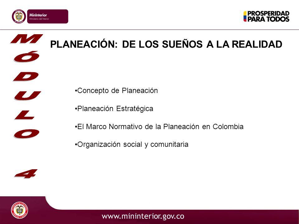 PLANEACIÓN: DE LOS SUEÑOS A LA REALIDAD Concepto de Planeación Planeación Estratégica El Marco Normativo de la Planeación en Colombia Organización soc