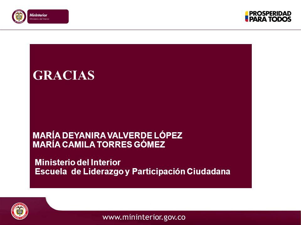 GRACIAS MARÍA DEYANIRA VALVERDE LÓPEZ MARÍA CAMILA TORRES GÓMEZ Ministerio del Interior Escuela de Liderazgo y Participación Ciudadana