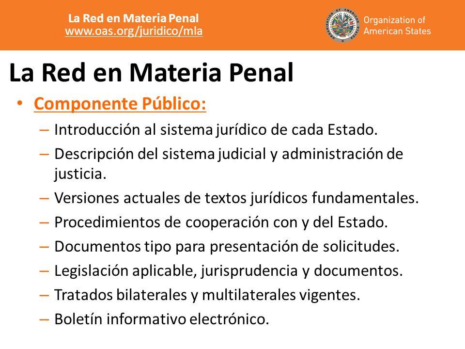 La Red en Materia Penal Componente Público: – Introducción al sistema jurídico de cada Estado. – Descripción del sistema judicial y administración de