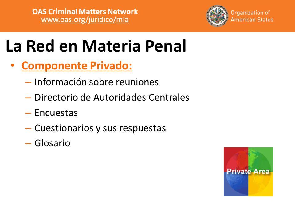 La Red en Materia Penal Componente Privado: – Información sobre reuniones – Directorio de Autoridades Centrales – Encuestas – Cuestionarios y sus resp