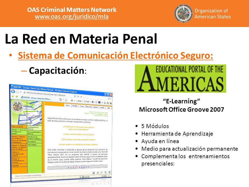 La Red en Materia Penal Sistema de Comunicación Electrónico Seguro: – Capacitación : OAS Criminal Matters Network www.oas.org/juridico/mla E-Learning