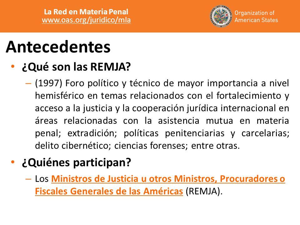 Antecedentes ¿Qué son las REMJA? – (1997) Foro político y técnico de mayor importancia a nivel hemisférico en temas relacionados con el fortalecimient