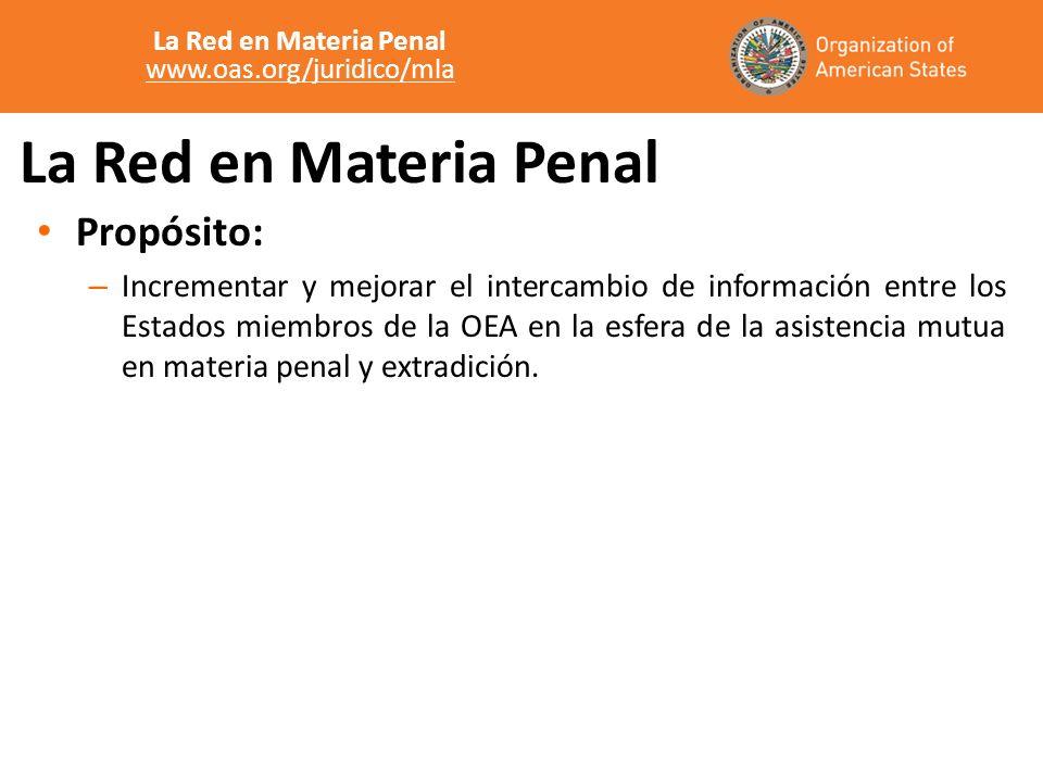 La Red en Materia Penal Propósito: – Incrementar y mejorar el intercambio de información entre los Estados miembros de la OEA en la esfera de la asistencia mutua en materia penal y extradición.