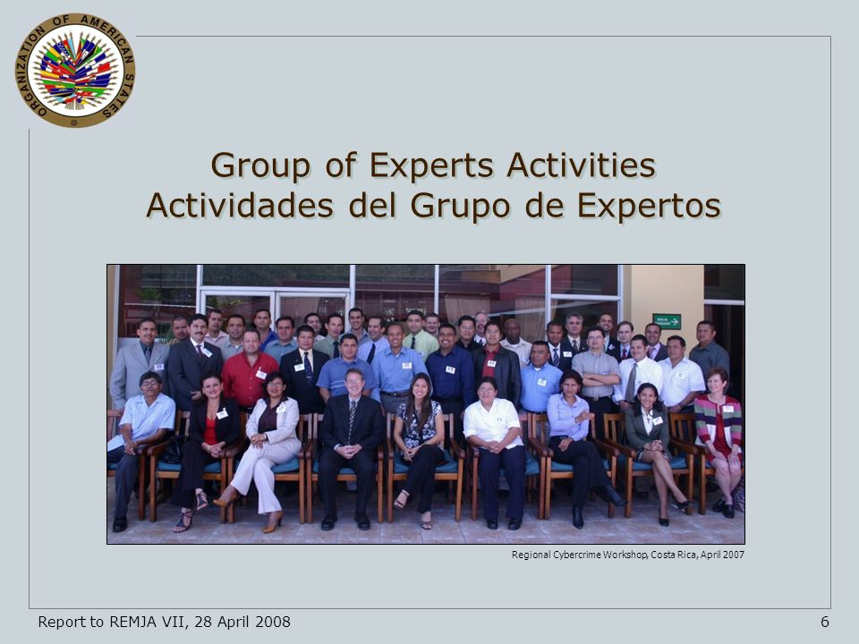 Group of Governmental Experts on Cybercrime | Grupo de Expertos Intergubernamentales Sobre Delito Cibernético 17Report to REMJA VII, 28 April 2008 Albert C.