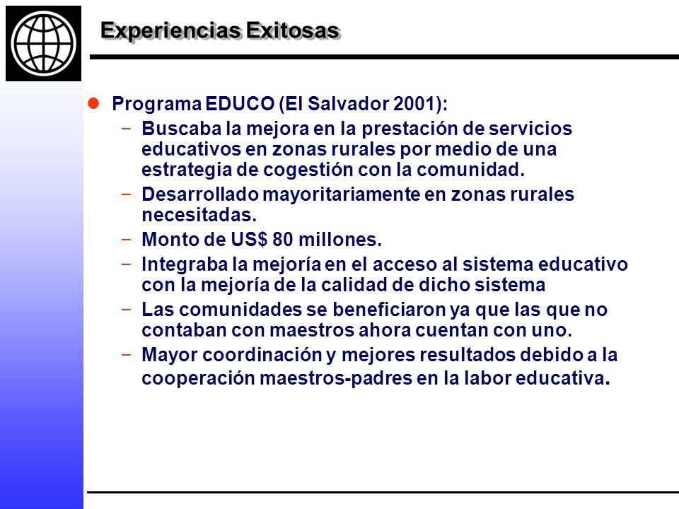 Experiencias Exitosas Programa EDUCO (El Salvador 2001): – Buscaba la mejora en la prestación de servicios educativos en zonas rurales por medio de una estrategia de cogestión con la comunidad.
