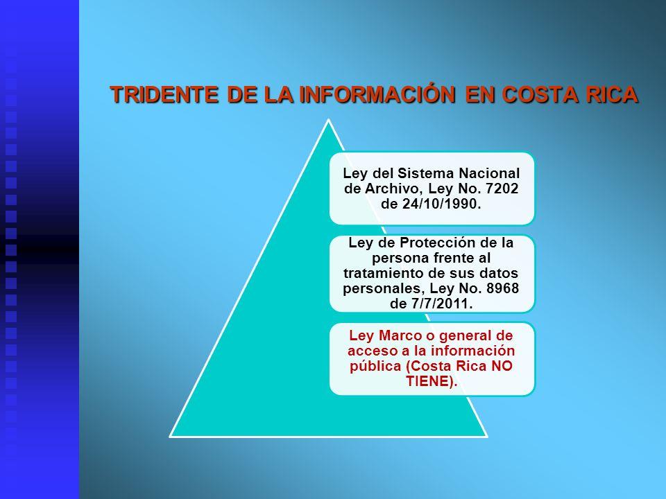 TRIDENTE DE LA INFORMACIÓN EN COSTA RICA TRIDENTE DE LA INFORMACIÓN EN COSTA RICA Ley del Sistema Nacional de Archivo, Ley No. 7202 de 24/10/1990. Ley