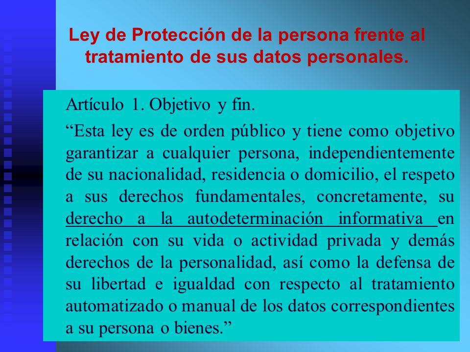 Ley de Protección de la persona frente al tratamiento de sus datos personales. Artículo 1. Objetivo y fin. Esta ley es de orden público y tiene como o