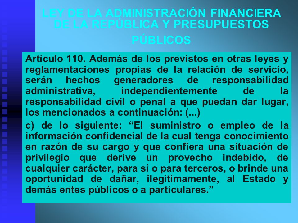 LEY DE LA ADMINISTRACIÓN FINANCIERA DE LA REPÚBLICA Y PRESUPUESTOS PÚBLICOS Artículo 110. Además de los previstos en otras leyes y reglamentaciones pr