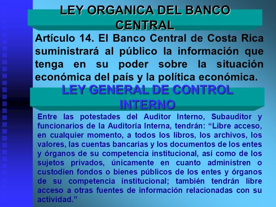 LEY ORGANICA DEL BANCO CENTRAL Artículo 14. El Banco Central de Costa Rica suministrará al público la información que tenga en su poder sobre la situa