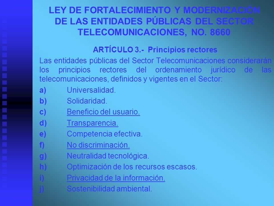 LEY DE FORTALECIMIENTO Y MODERNIZACIÓN DE LAS ENTIDADES PÚBLICAS DEL SECTOR TELECOMUNICACIONES, NO. 8660 ARTÍCULO 3.-Principios rectores Las entidades