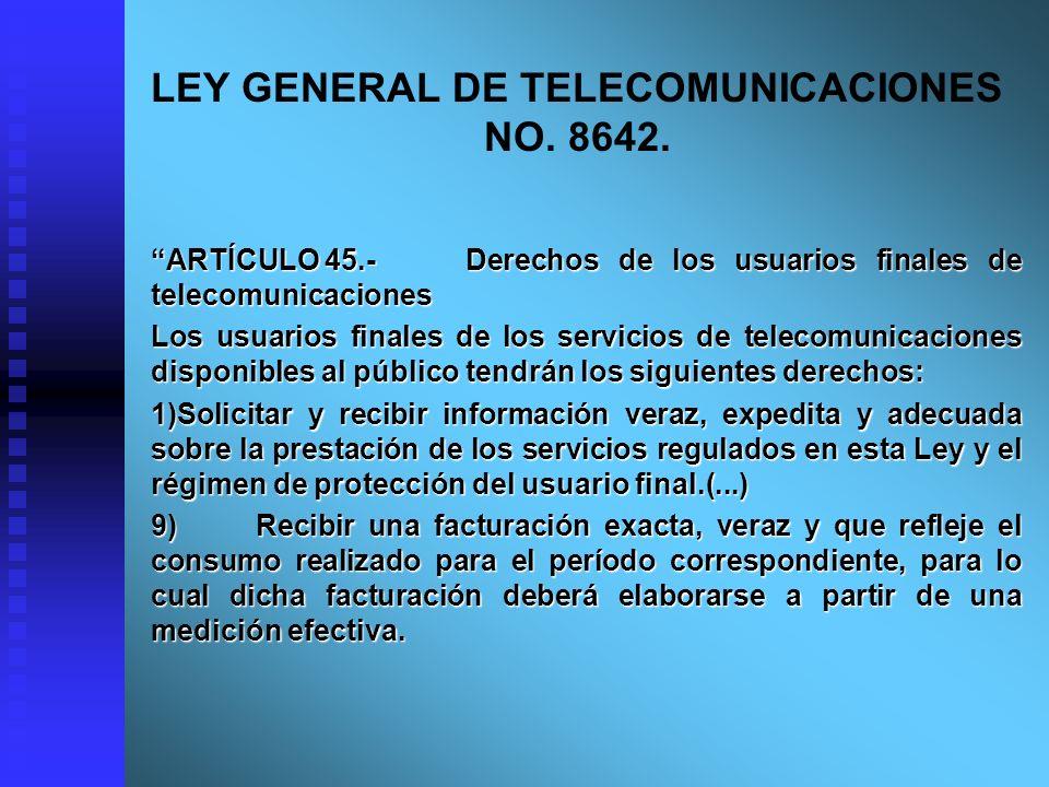 LEY GENERAL DE TELECOMUNICACIONES NO. 8642. ARTÍCULO 45.-Derechos de los usuarios finales de telecomunicaciones Los usuarios finales de los servicios